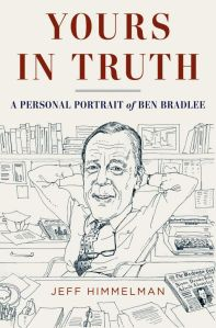 YOURS IN TRUTH: A PERSONAL PORTRAIT OF BEN BRADLEE By: Jeff Himmelman.